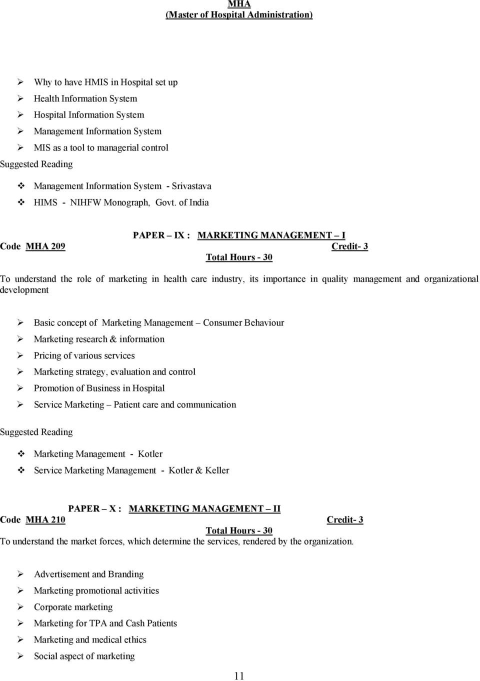 of India PAPER IX : MARKETING MANAGEMENT I Code MHA 209 Credit- 3 To understand the role of marketing in health care industry, its importance in quality management and organizational development