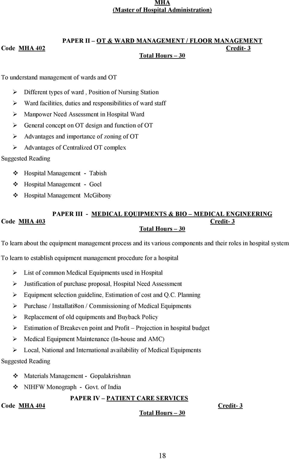 Hospital Management - Tabish Hospital Management - Goel Hospital Management McGibony PAPER III - MEDICAL EQUIPMENTS & BIO MEDICAL ENGINEERING Code MHA 403 Credit- 3 To learn about the equipment
