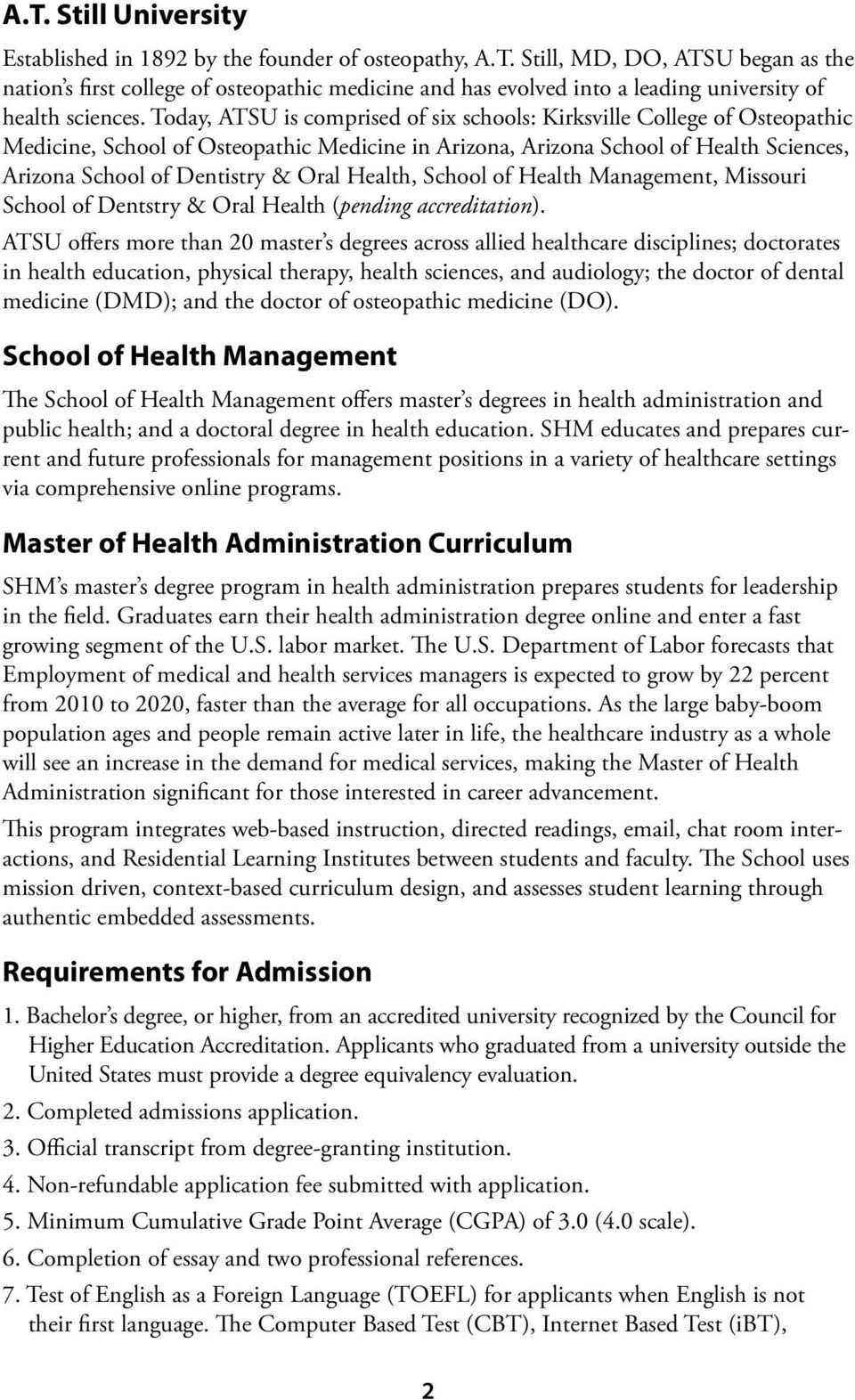 Health, School of Health Management, Missouri School of Dentstry & Oral Health (pending accreditation).