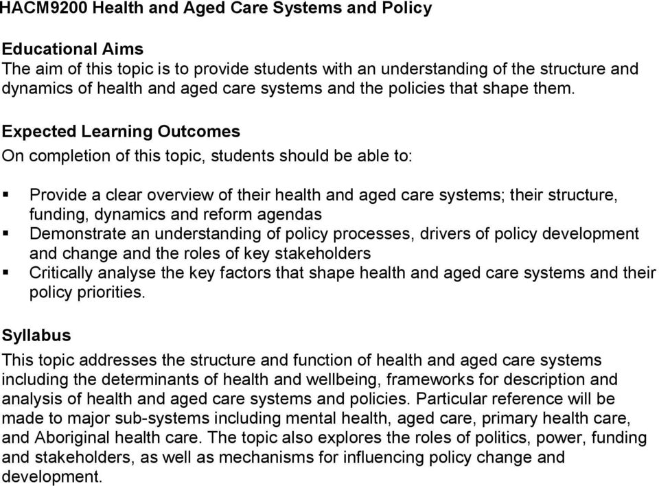 Provide a clear overview of their health and aged care systems; their structure, funding, dynamics and reform agendas Demonstrate an understanding of policy processes, drivers of policy development