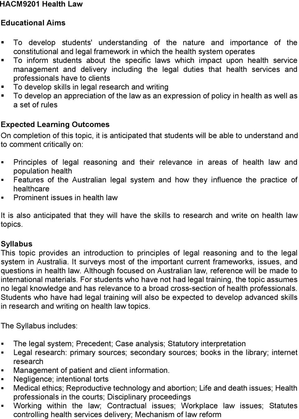 develop an appreciation of the law as an expression of policy in health as well as a set of rules On completion of this topic, it is anticipated that students will be able to understand and to