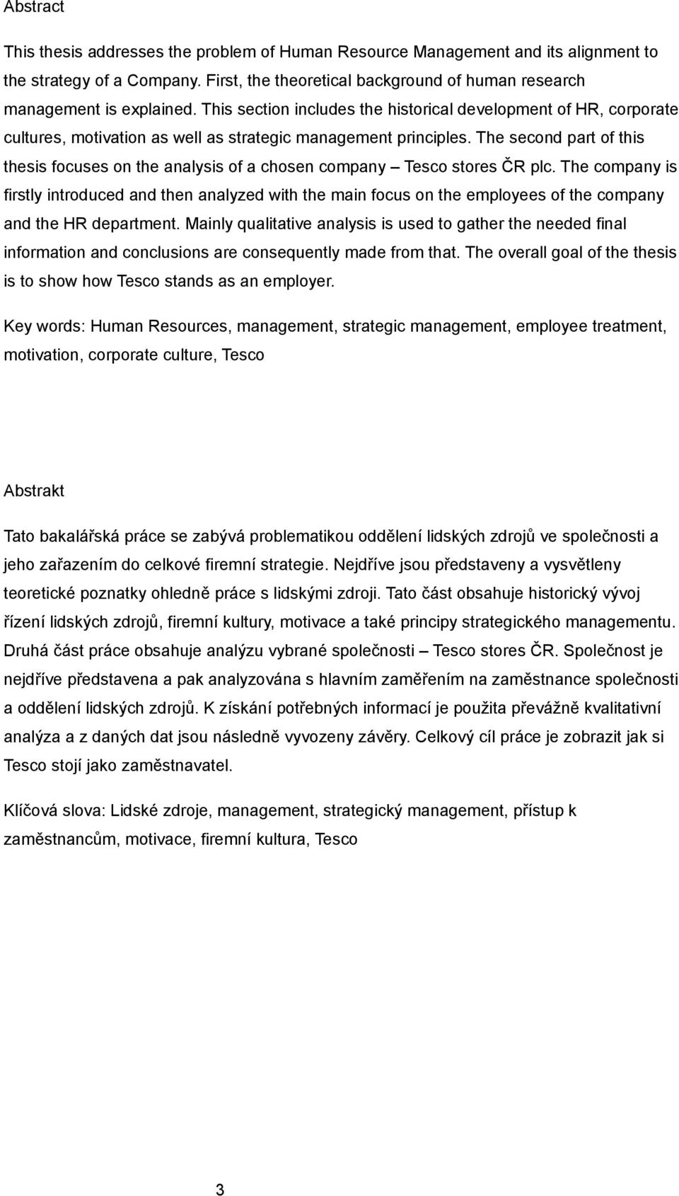 The second part of this thesis focuses on the analysis of a chosen company Tesco stores ČR plc.