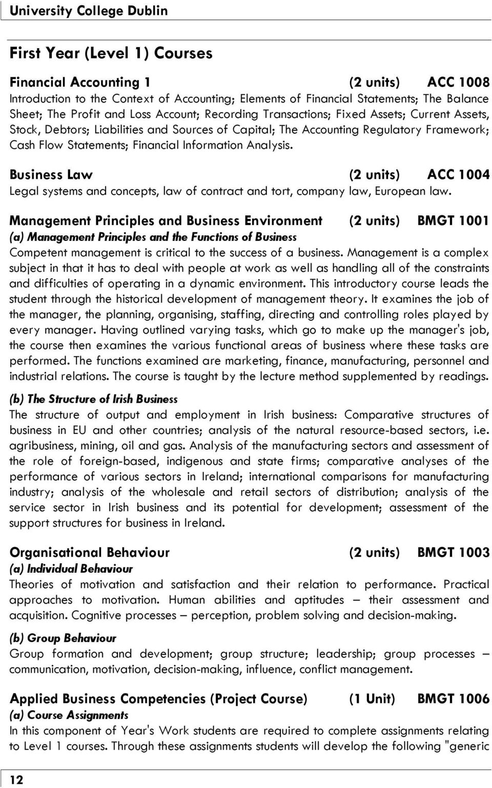 Business Law (2 units) ACC 1004 Legal systems and concepts, law of contract and tort, company law, European law.