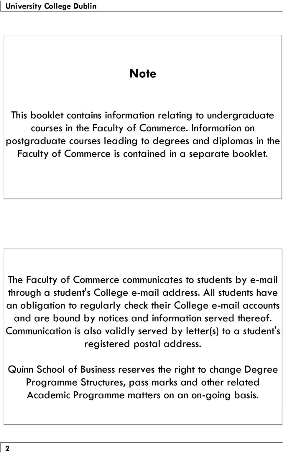 The Faculty of Commerce communicates to students by e-mail through a student's College e-mail address.