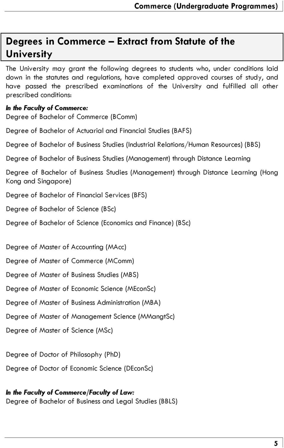 Commerce: Degree of Bachelor of Commerce (BComm) Degree of Bachelor of Actuarial and Financial Studies (BAFS) Degree of Bachelor of Business Studies (Industrial Relations/Human Resources) (BBS)