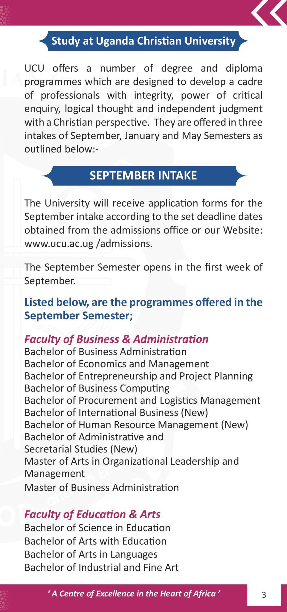 They are offered in three intakes of September, January and May Semesters as outlined below:- SEPTEMBER INTAKE The University will receive application forms for the September intake according to the