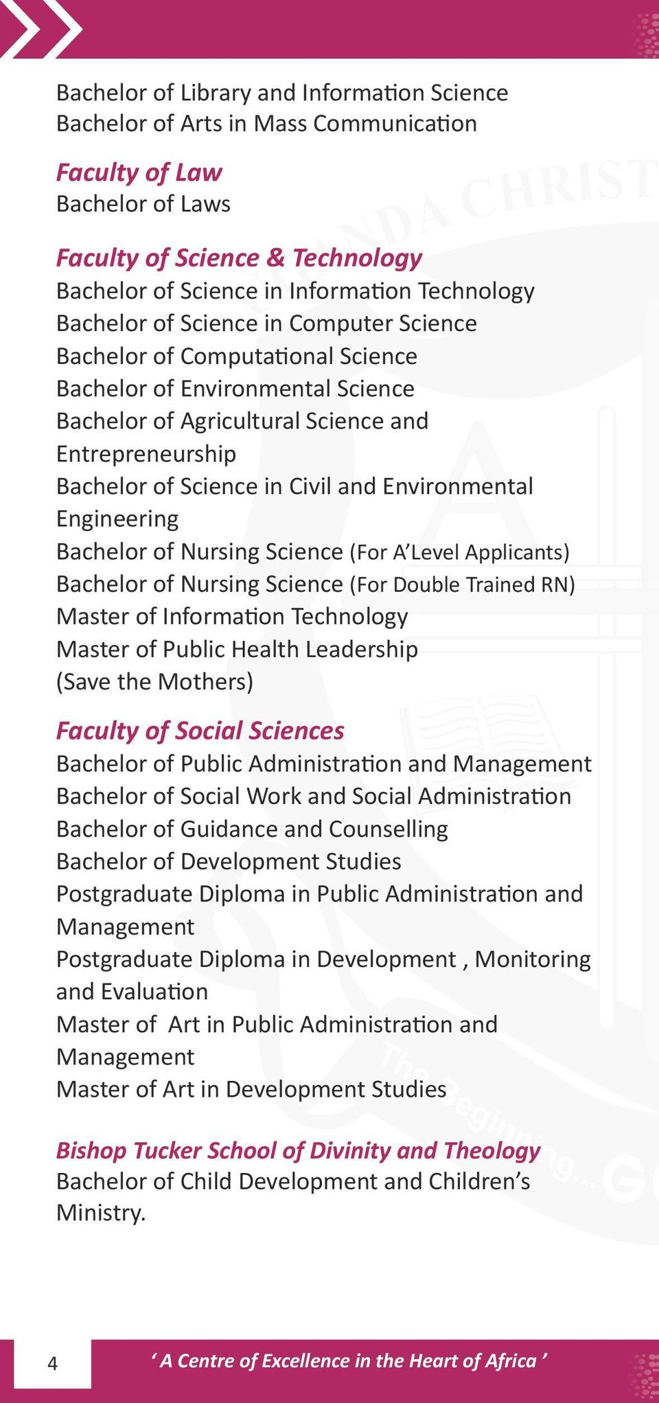 Environmental Engineering Bachelor of Nursing Science (For A Level Applicants) Bachelor of Nursing Science (For Double Trained RN) Master of Information Technology Master of Public Health Leadership