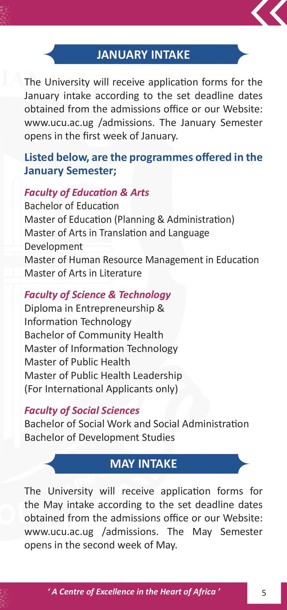 Listed below, are the programmes offered in the January Semester; Faculty of Education & Arts Bachelor of Education Master of Education (Planning & Administration) Master of Arts in Translation and