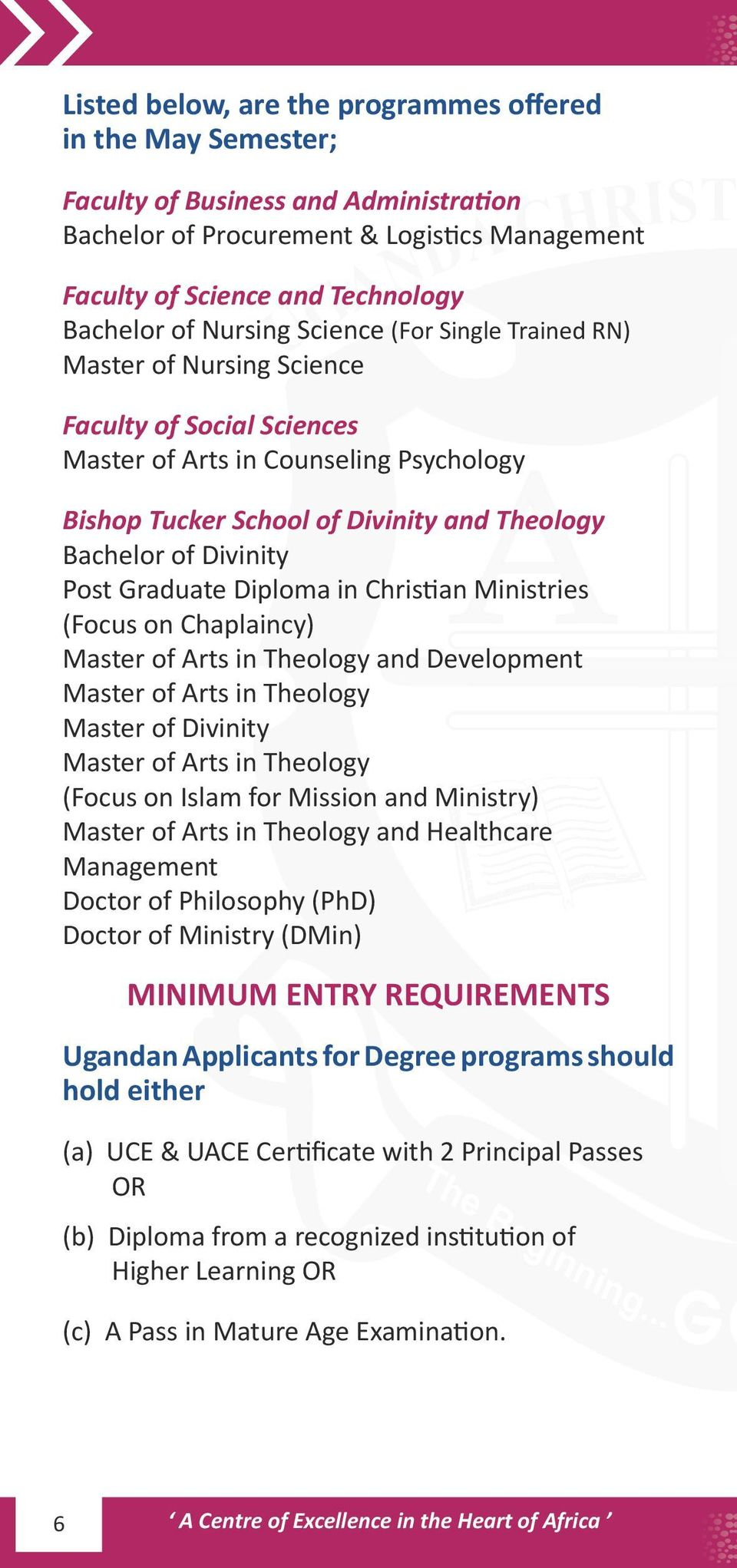 Post Graduate Diploma in Christian Ministries (Focus on Chaplaincy) Master of Arts in Theology and Development Master of Arts in Theology Master of Divinity Master of Arts in Theology (Focus on Islam