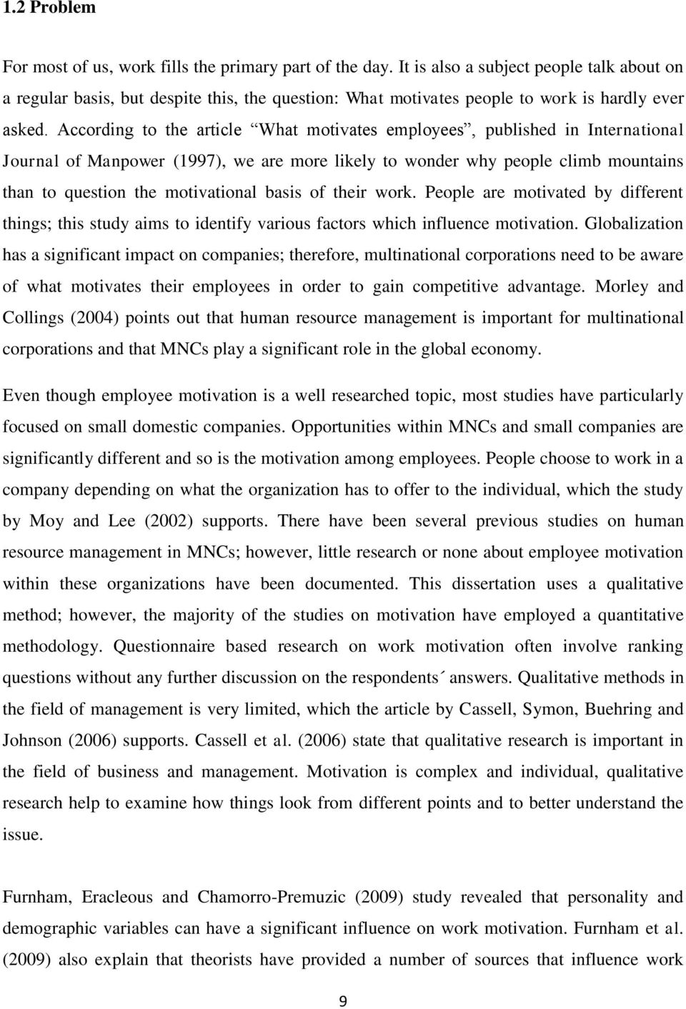 According to the article What motivates employees, published in International Journal of Manpower (1997), we are more likely to wonder why people climb mountains than to question the motivational