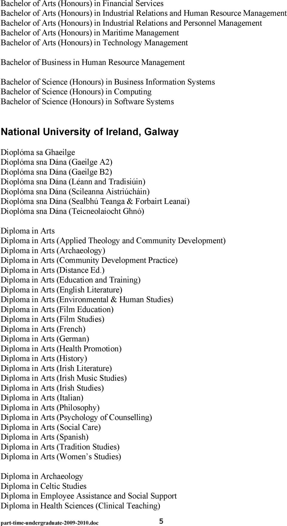 Business Information Systems Bachelor of Science (Honours) in Computing Bachelor of Science (Honours) in Software Systems National University of Ireland, Galway Dioplóma sa Ghaeilge Dioplóma sna Dána