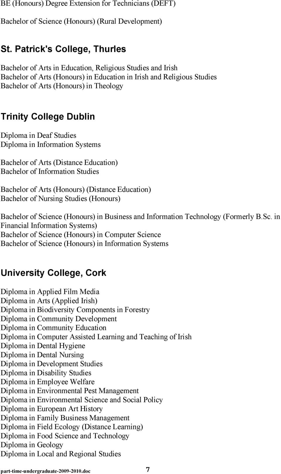 Trinity College Dublin Diploma in Deaf Studies Diploma in Information Systems Bachelor of Arts (Distance Education) Bachelor of Information Studies Bachelor of Arts (Honours) (Distance Education)