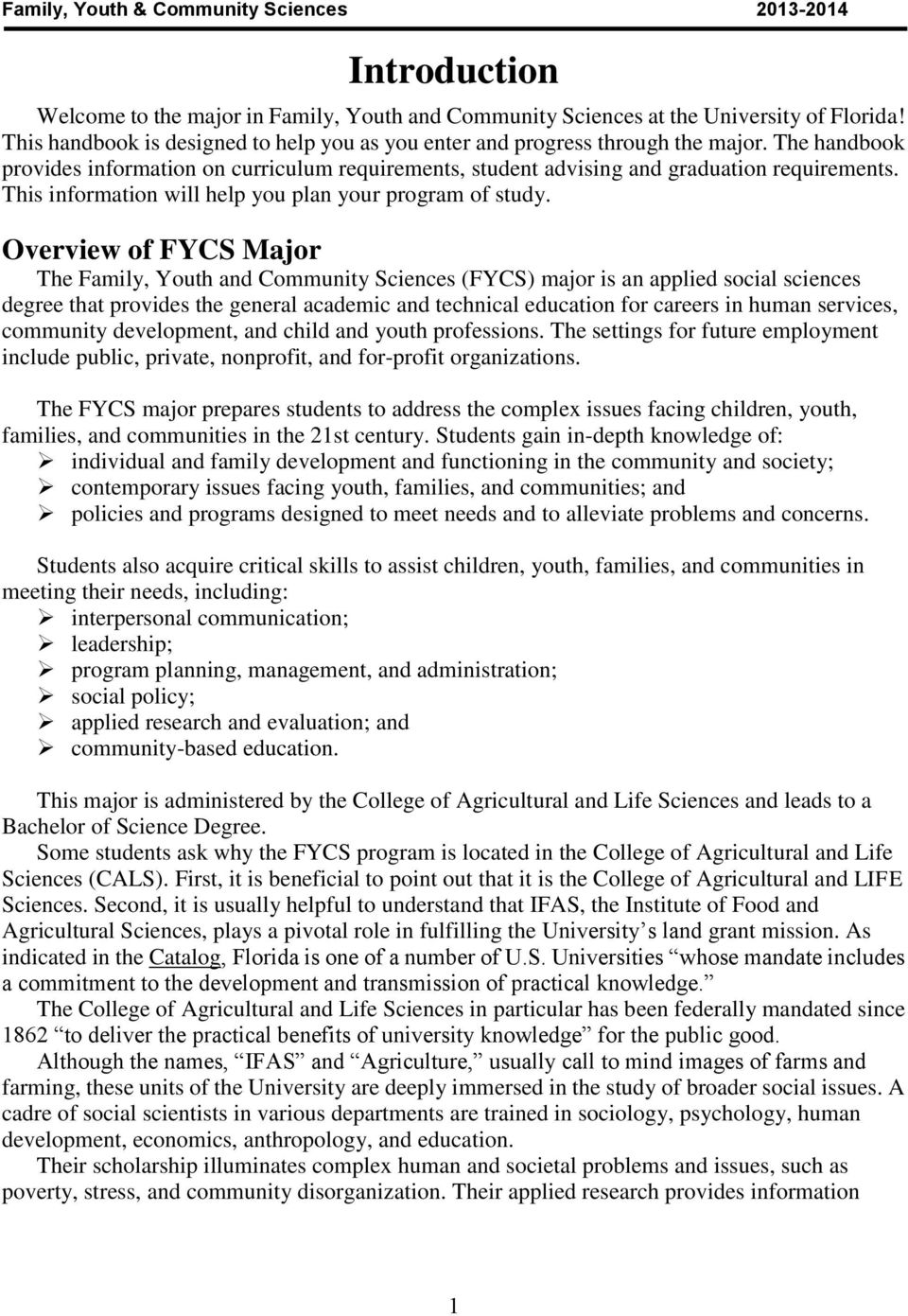 Overview of FYCS Major The Family, Youth and Community Sciences (FYCS) major is an applied social sciences degree that provides the general academic and technical education for careers in human