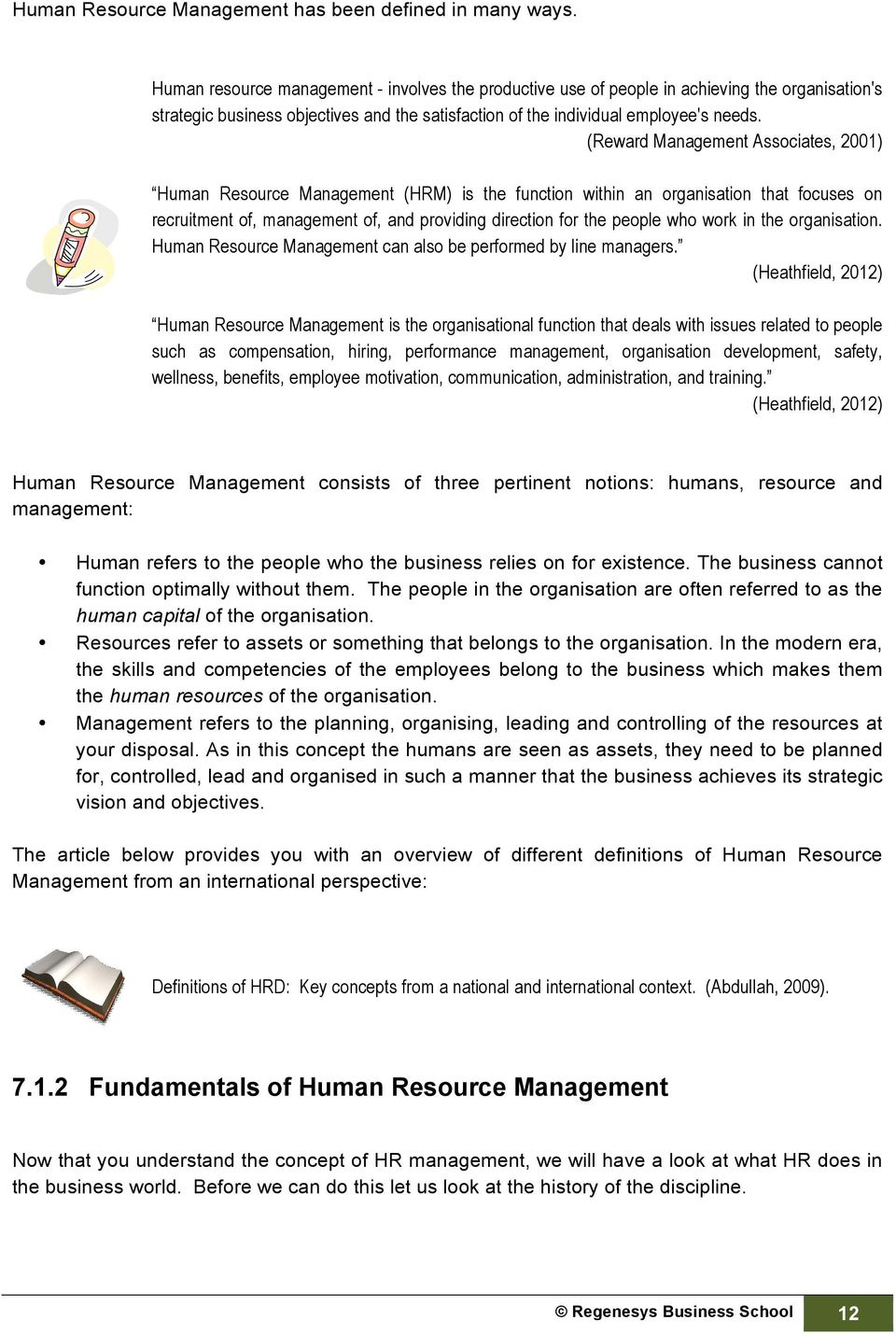 (Reward Management Associates, 2001) Human Resource Management (HRM) is the function within an organisation that focuses on recruitment of, management of, and providing direction for the people who