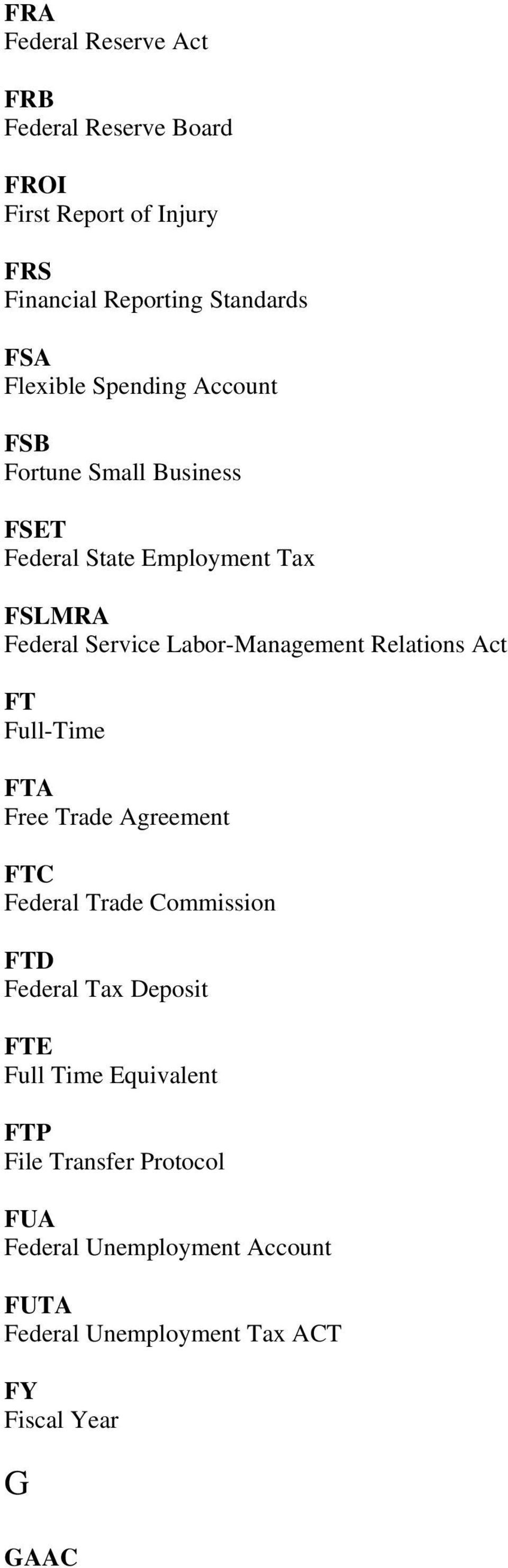 Labor-Management Relations Act FT Full-Time FTA Free Trade Agreement FTC Federal Trade Commission FTD Federal Tax Deposit
