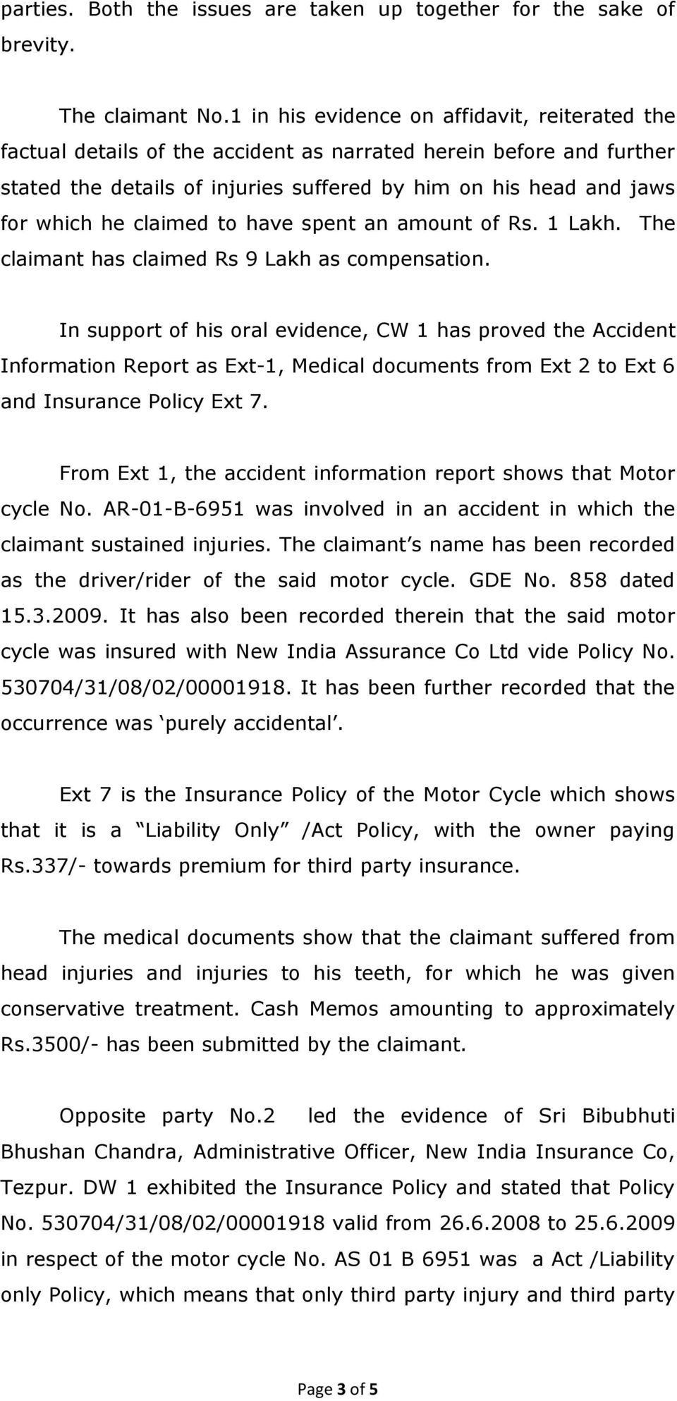 claimed to have spent an amount of Rs. 1 Lakh. The claimant has claimed Rs 9 Lakh as compensation.