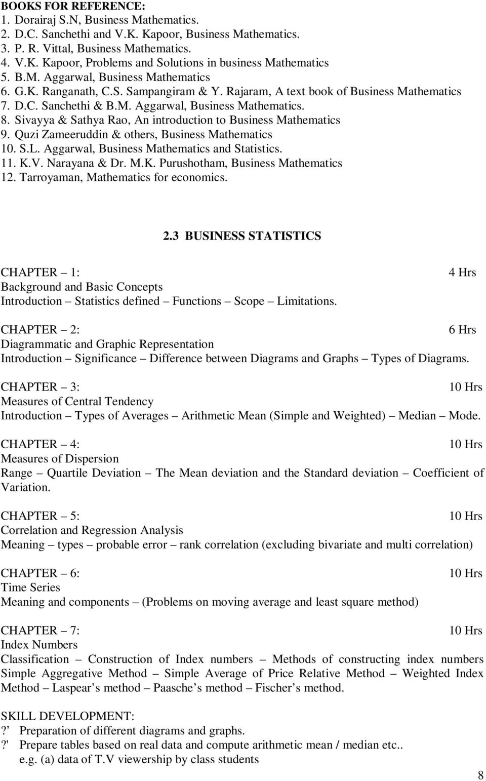 Sivayya & Sathya Rao, An introduction to Business Mathematics 9. Quzi Zameeruddin & others, Business Mathematics 10. S.L. Aggarwal, Business Mathematics and Statistics. 11. K.