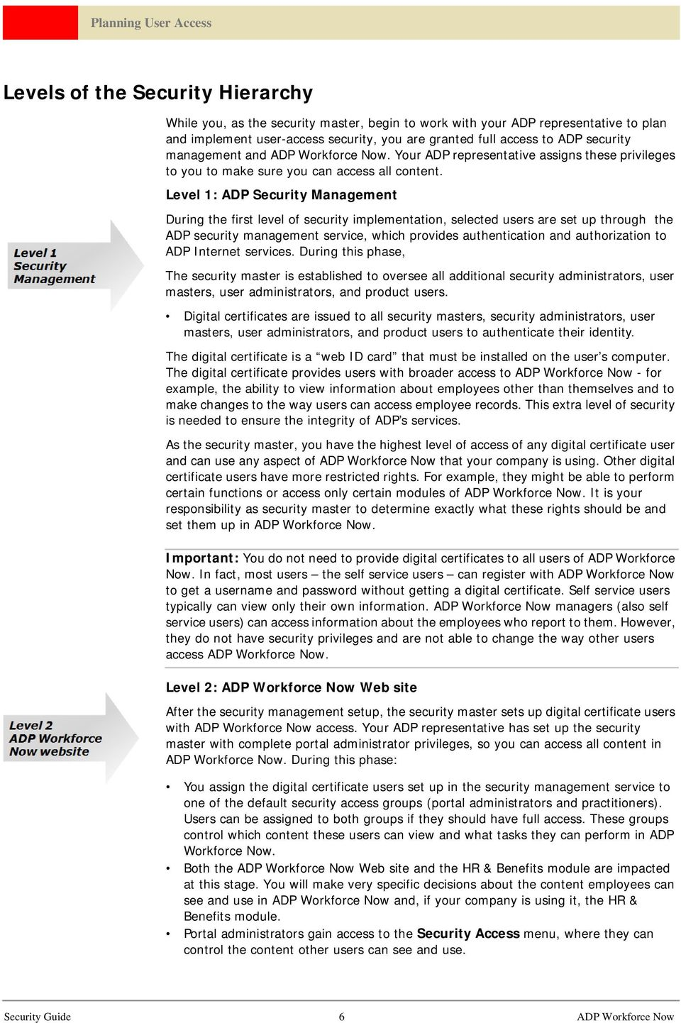 Level 1: ADP Security Management During the first level of security implementation, selected users are set up through the ADP security management service, which provides authentication and