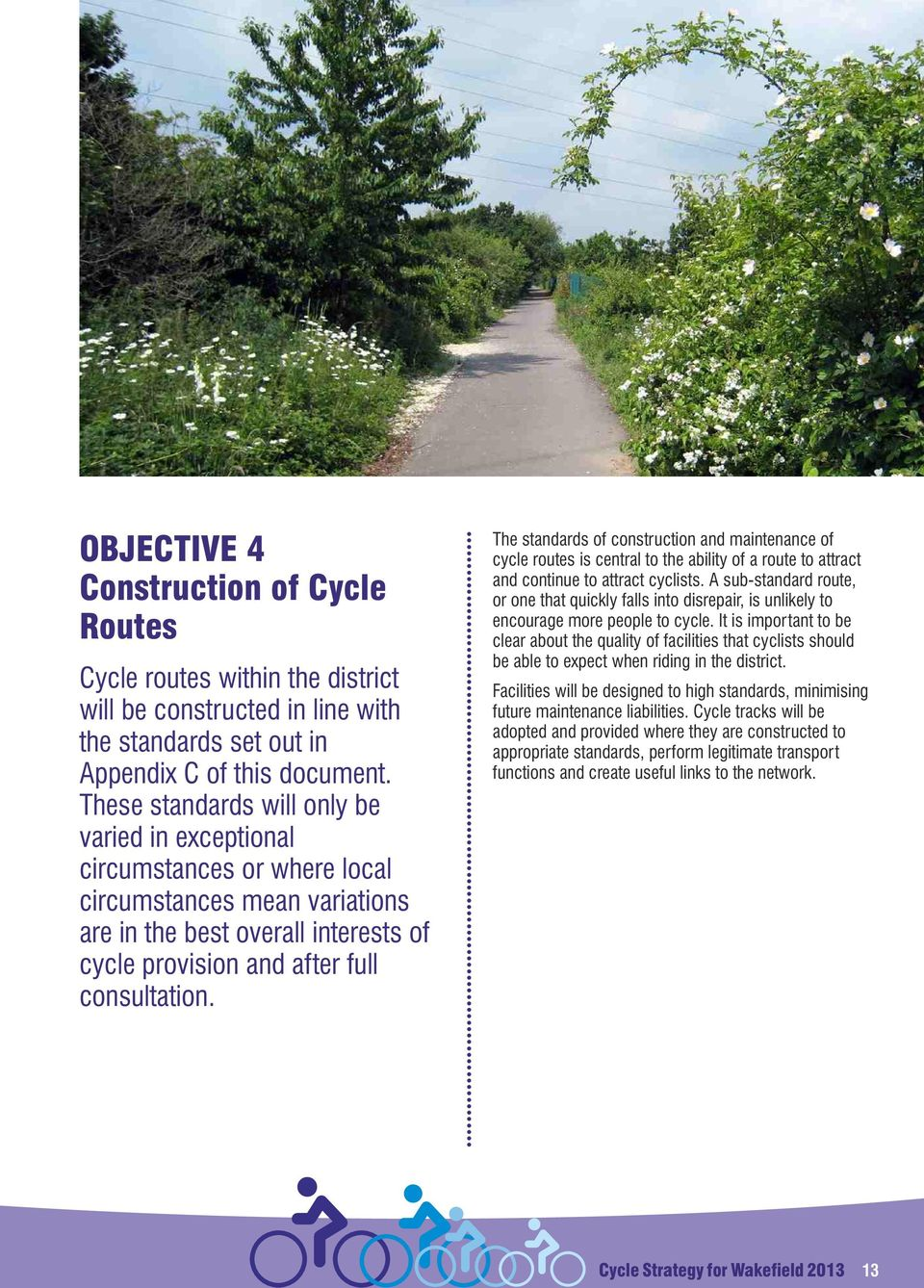 ... The standards of construction and maintenance of cycle routes is central to the ability of a route to attract and continue to attract cyclists.