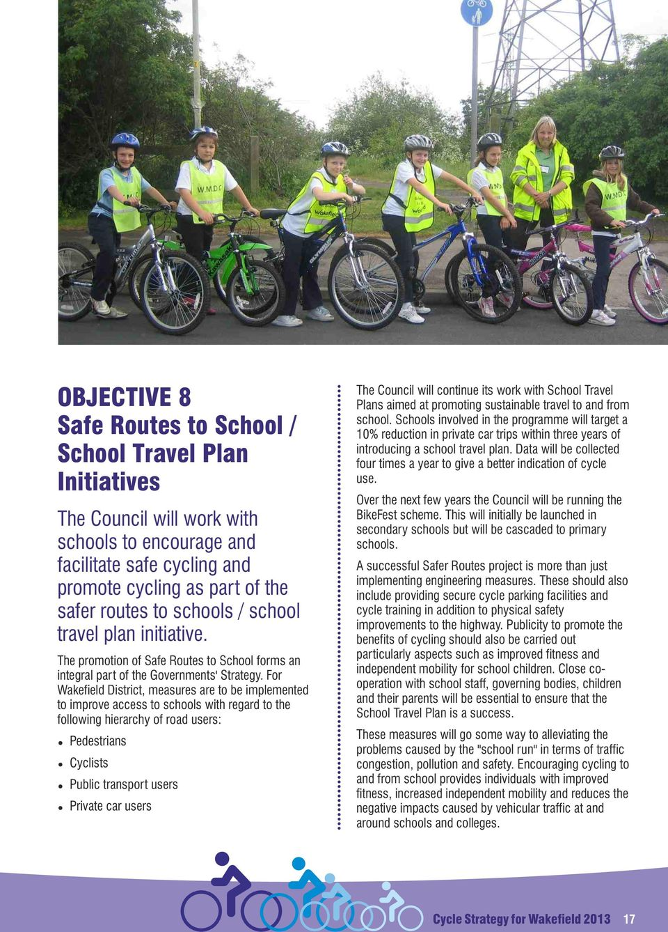 For Wakefield District, measures are to be implemented to improve access to schools with regard to the following hierarchy of road users: Pedestrians Cyclists Public transport users Private car users.