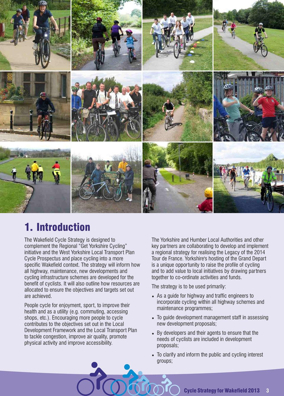 It will also outline how resources are allocated to ensure the objectives and targets set out are achieved. People cycle for enjoyment, sport, to improve their health and as a utility (e.g. commuting, accessing shops, etc.