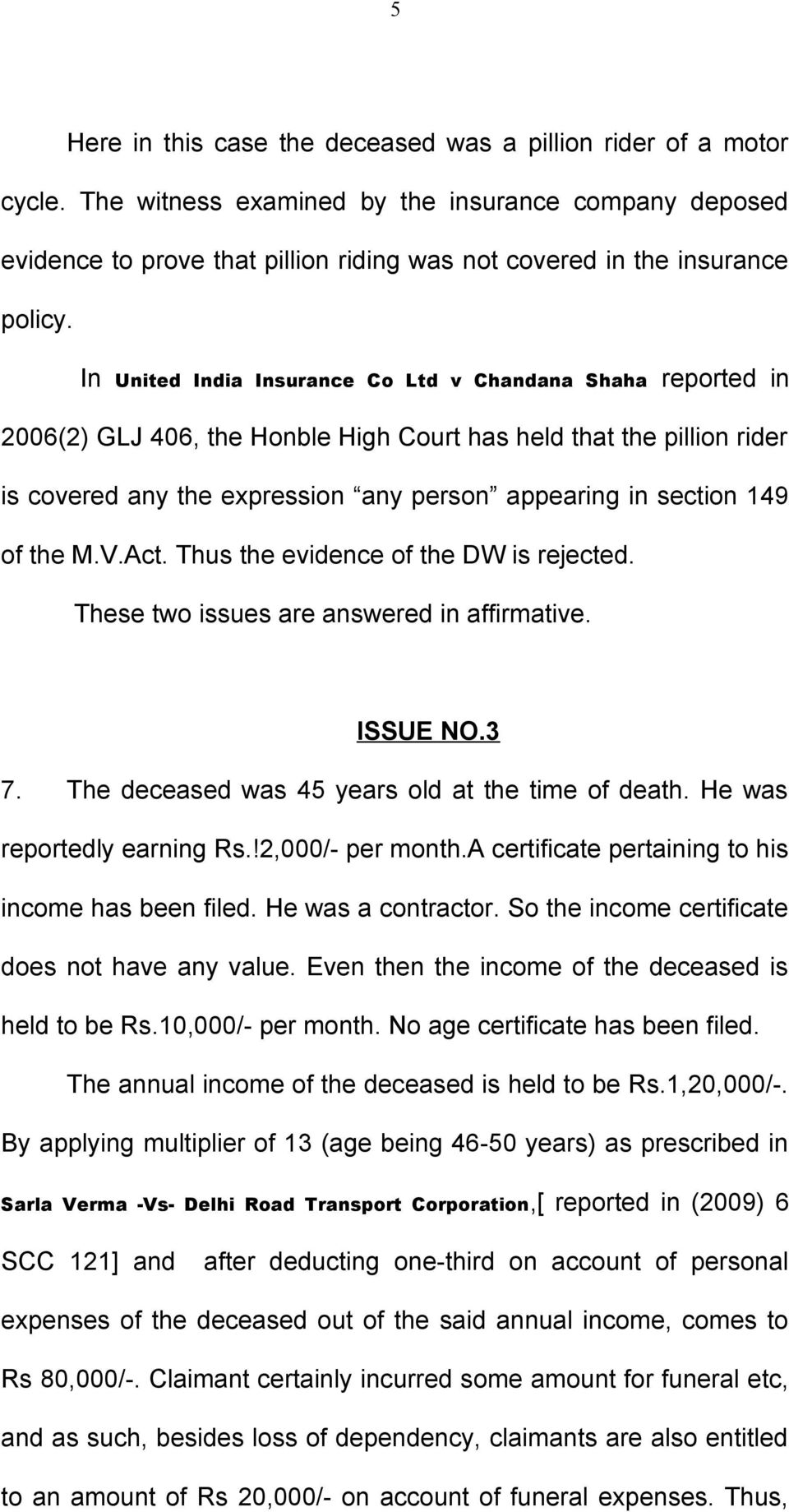 In United India Insurance Co Ltd v Chandana Shaha reported in 2006(2) GLJ 406, the Honble High Court has held that the pillion rider is covered any the expression any person appearing in section 149