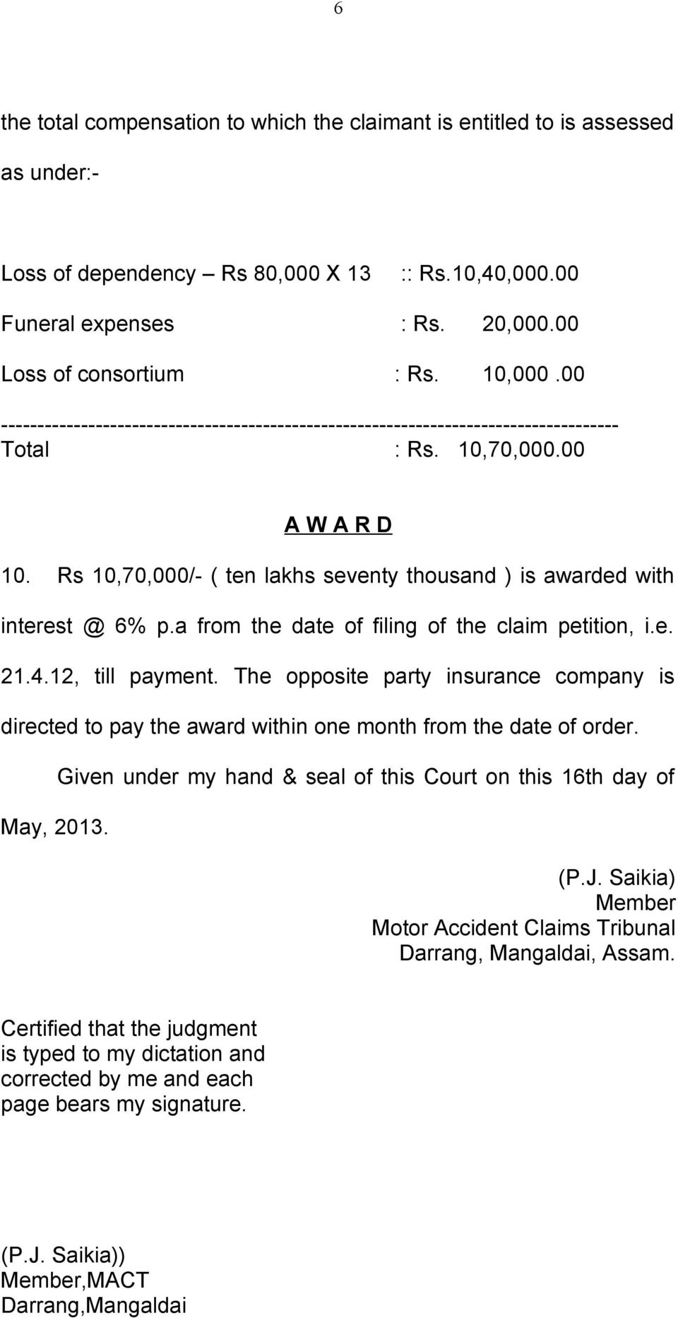 Rs 10,70,000/- ( ten lakhs seventy thousand ) is awarded with interest @ 6% p.a from the date of filing of the claim petition, i.e. 21.4.12, till payment.
