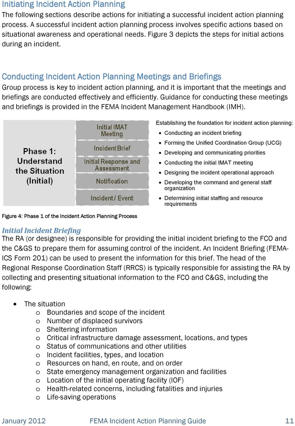 Conducting Incident Action Planning Meetings and Briefings Group process is key to incident action planning, and it is important that the meetings and briefings are conducted effectively and
