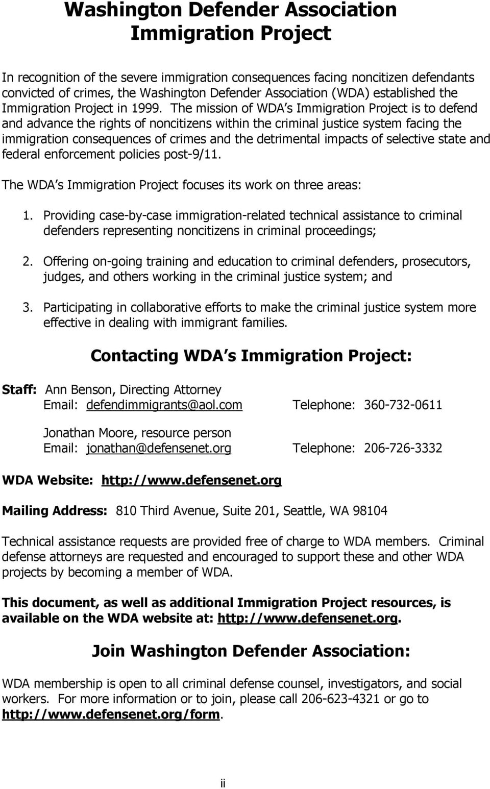 The mission of WDA s Immigration Project is to defend and advance the rights of noncitizens within the criminal justice system facing the immigration consequences of crimes and the detrimental