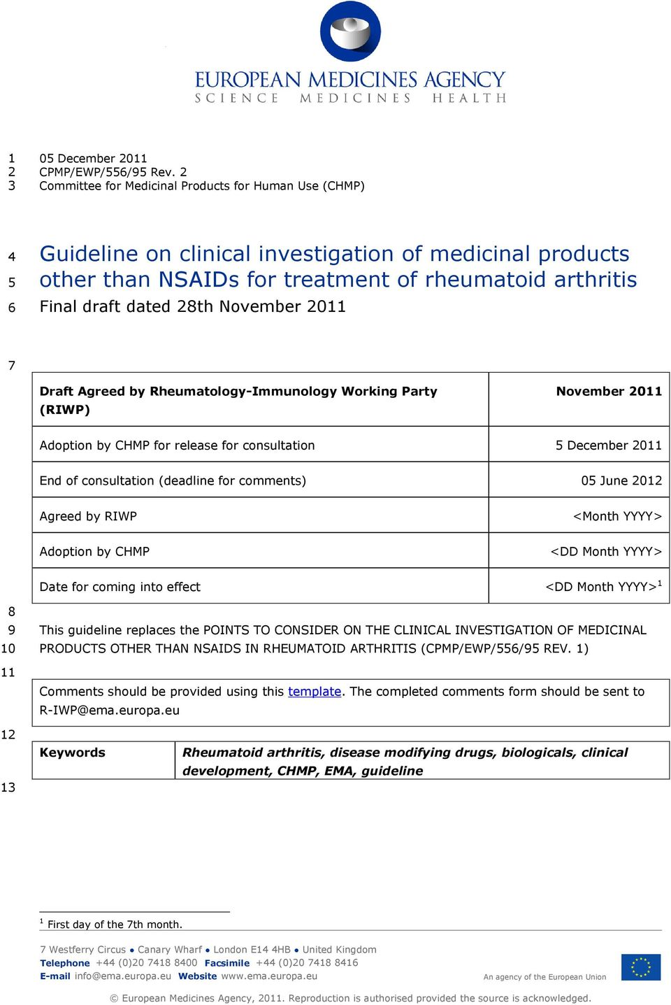 (deadline for comments) 05 June 2012 Agreed by RIWP <Month YYYY> Adoption by CHMP <DD Month YYYY> Date for coming into effect <DD Month YYYY> 1 8 9 10 11 This guideline replaces the POINTS TO