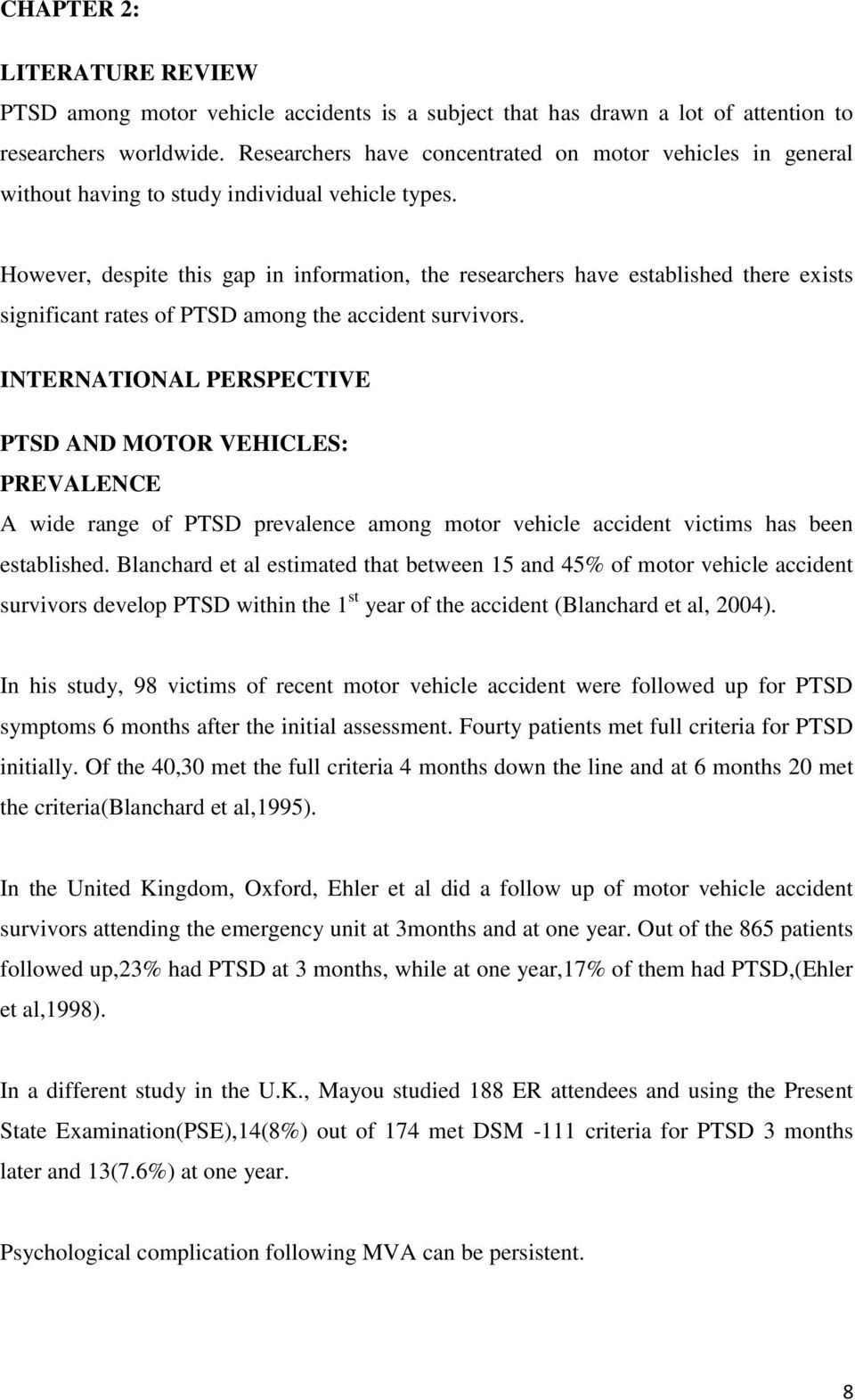 However, despite this gap in information, the researchers have established there exists significant rates of PTSD among the accident survivors.