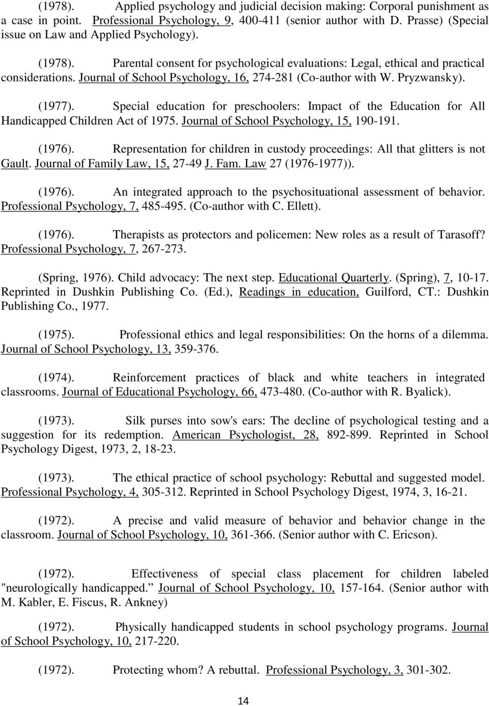 Journal of School Psychology, 16, 274-281 (Co-author with W. Pryzwansky). (1977). Special education for preschoolers: Impact of the Education for All Handicapped Children Act of 1975.
