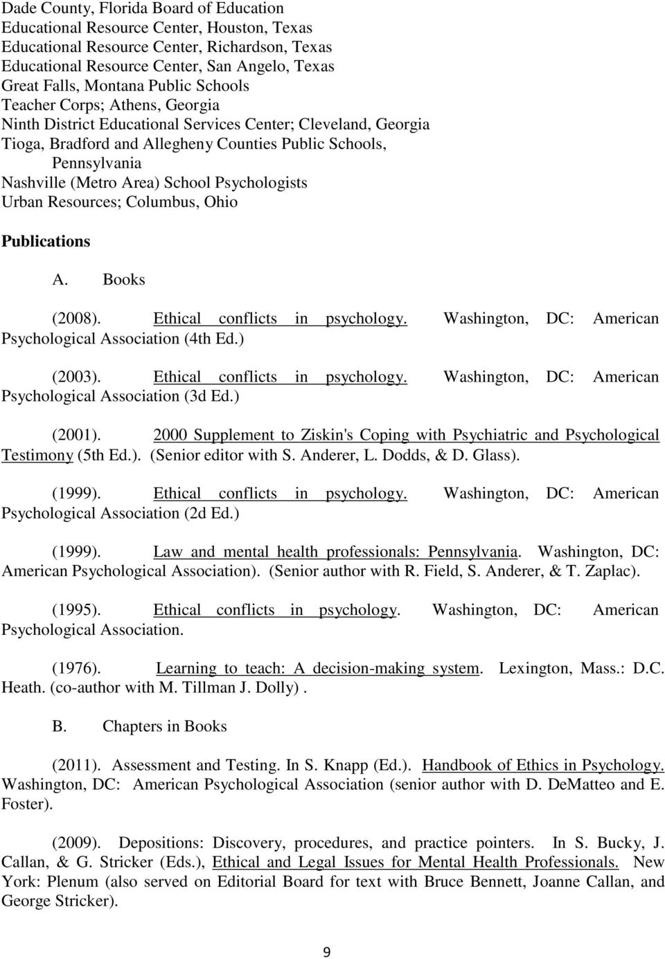 School Psychologists Urban Resources; Columbus, Ohio Publications A. Books (2008). Ethical conflicts in psychology. Washington, DC: American Psychological Association (4th Ed.) (2003).