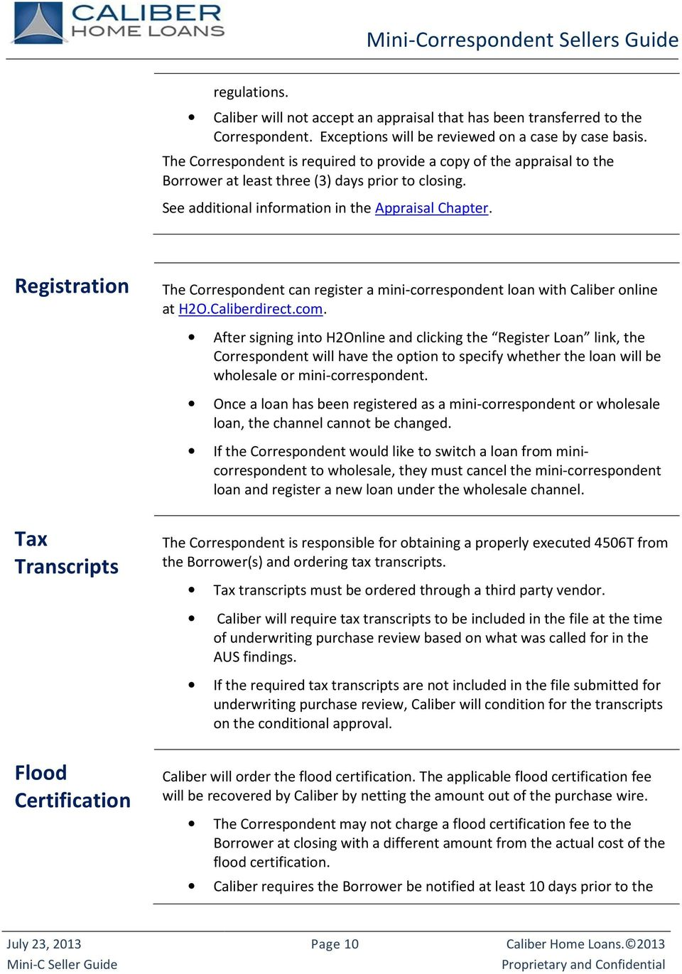 Registration The Correspondent can register a mini-correspondent loan with Caliber online at H2O.Caliberdirect.com.