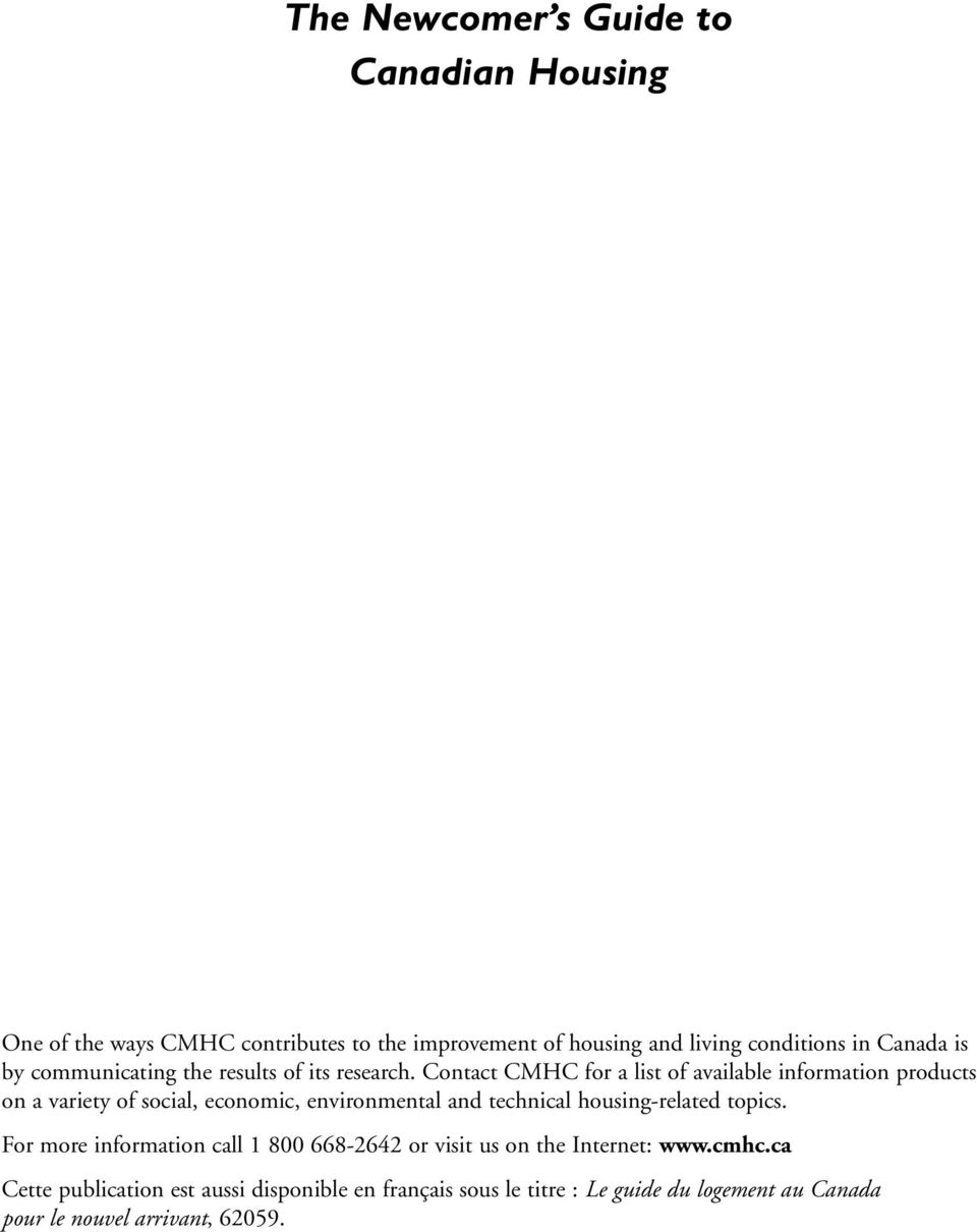 Contact CMHC for a list of available information products on a variety of social, economic, environmental and technical