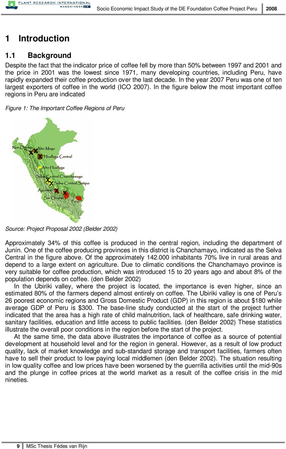 Peru, have rapidly expanded their coffee production over the last decade. In the year 2007 Peru was one of ten largest exporters of coffee in the world (ICO 2007).