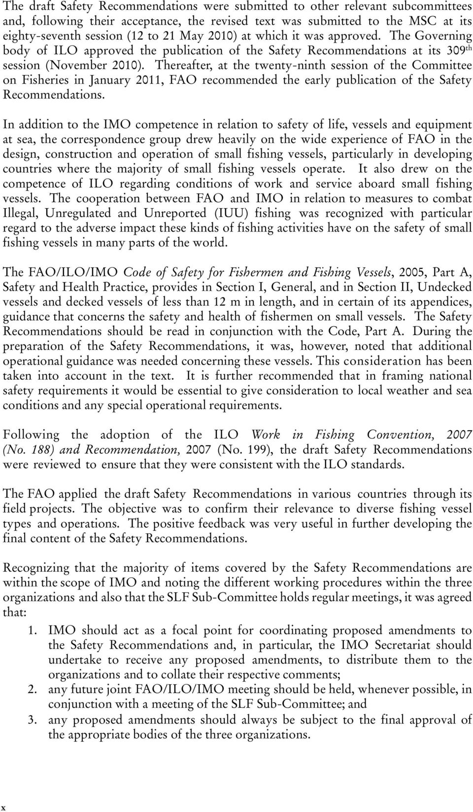 Thereafter, at the twenty-ninth session of the Committee on Fisheries in January 2011, FAO recommended the early publication of the Safety Recommendations.
