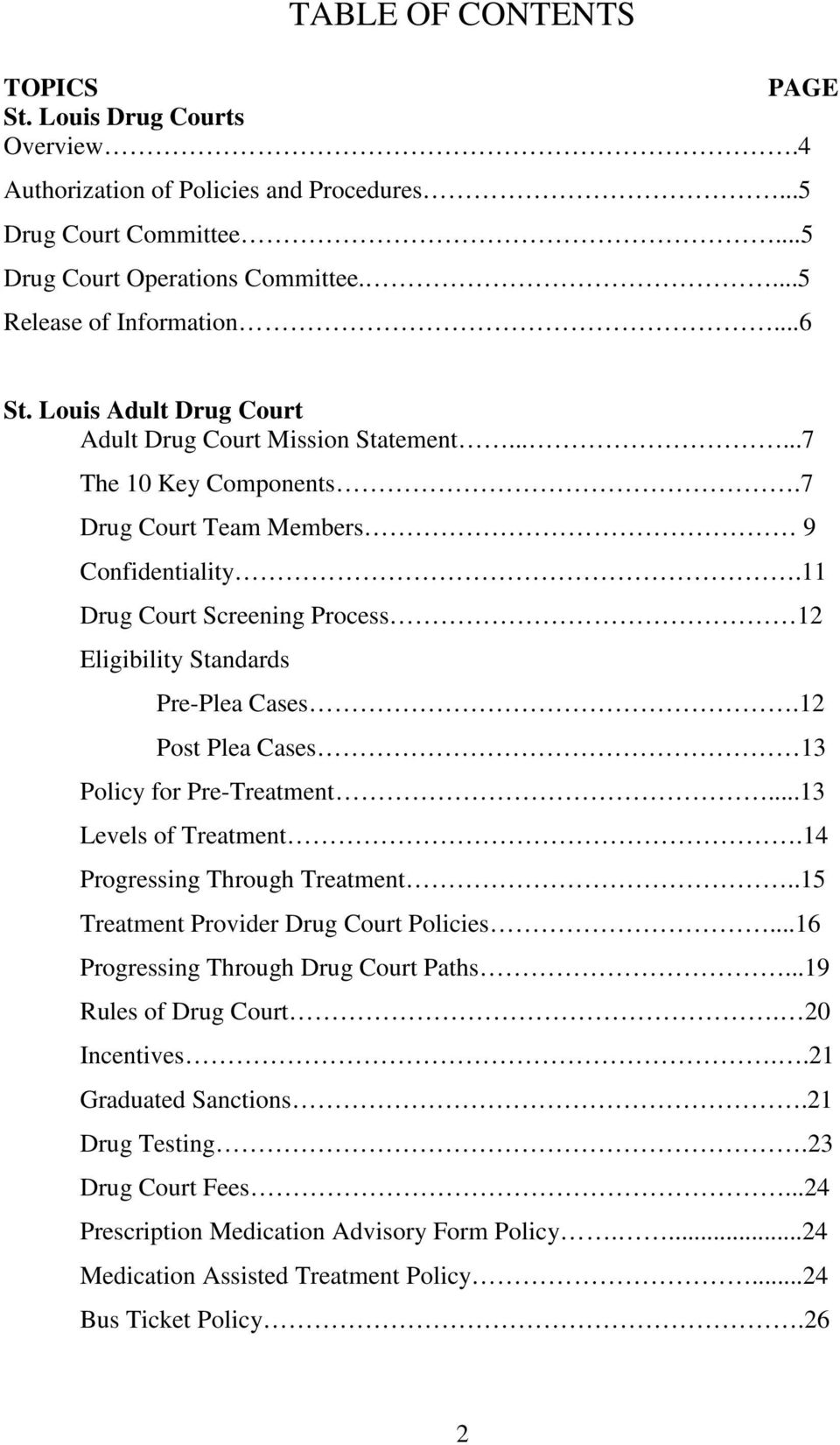 11 Drug Court Screening Process 12 Eligibility Standards Pre-Plea Cases.12 Post Plea Cases 13 Policy for Pre-Treatment...13 Levels of Treatment.14 Progressing Through Treatment.