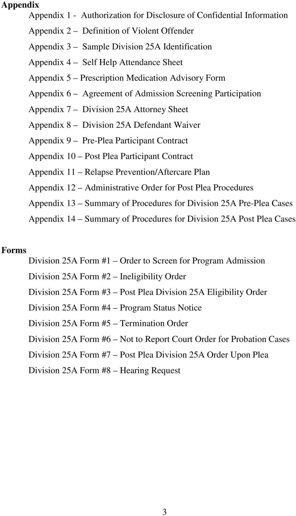 Appendix 9 Pre-Plea Participant Contract Appendix 10 Post Plea Participant Contract Appendix 11 Relapse Prevention/Aftercare Plan Appendix 12 Administrative Order for Post Plea Procedures Appendix 13
