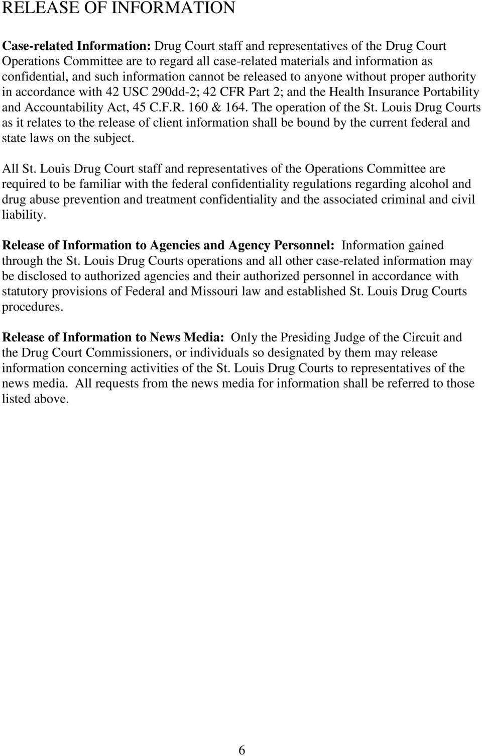 The operation of the St. Louis Drug Courts as it relates to the release of client information shall be bound by the current federal and state laws on the subject. All St.