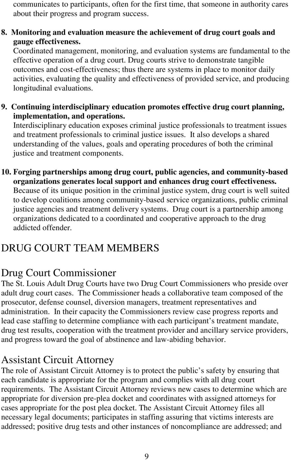 Coordinated management, monitoring, and evaluation systems are fundamental to the effective operation of a drug court.
