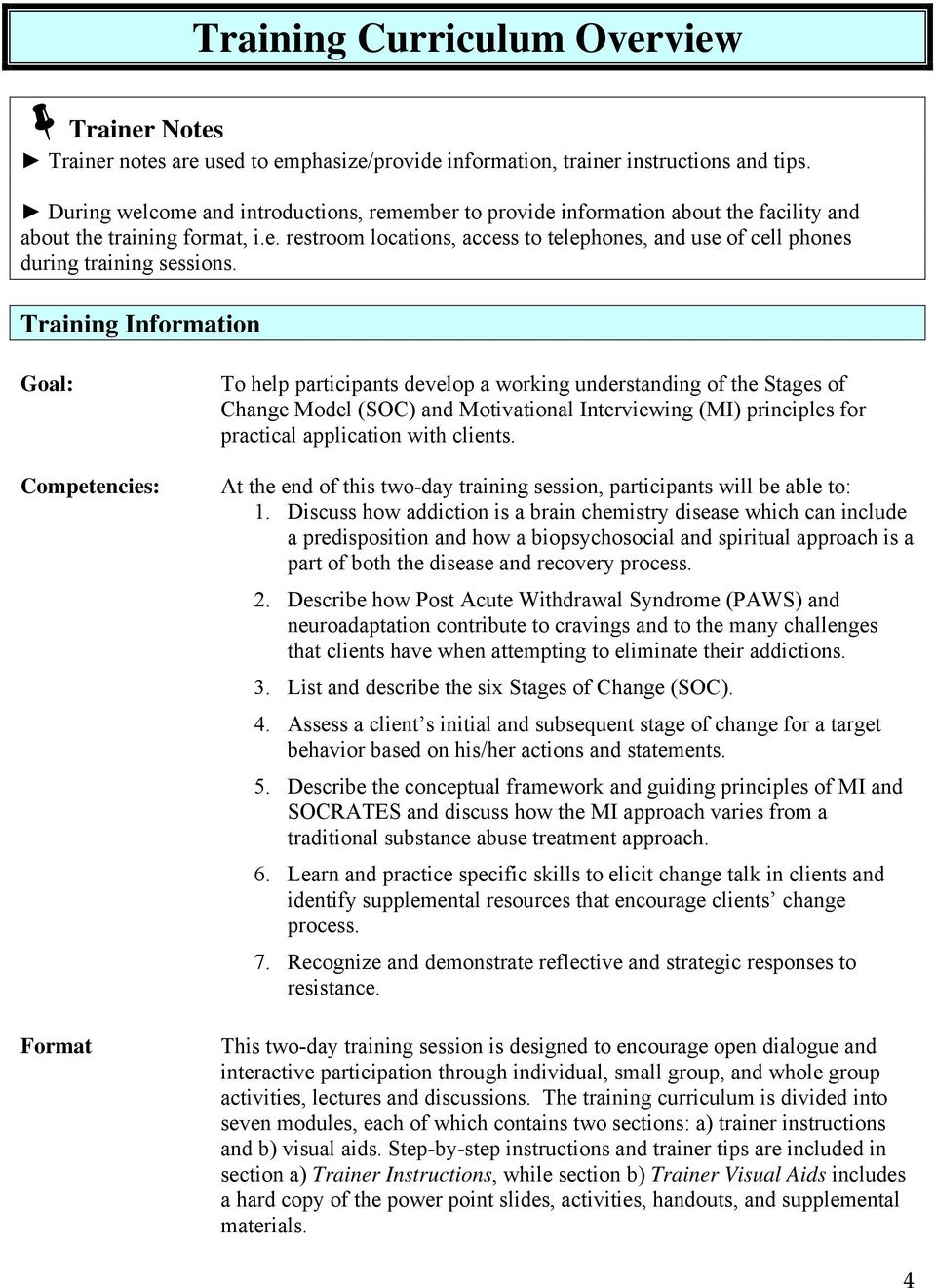 Training Information Goal: Competencies: Format To help participants develop a working understanding of the Stages of Change Model (SOC) and Motivational Interviewing (MI) principles for practical