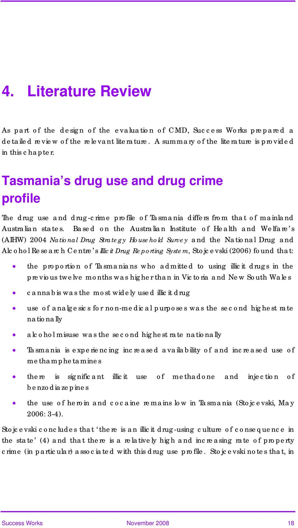 Based on the Australian Institute of Health and Welfare s (AIHW) 2004 National Drug Strategy Household Survey and the National Drug and Alcohol Research Centre s Illicit Drug Reporting System,