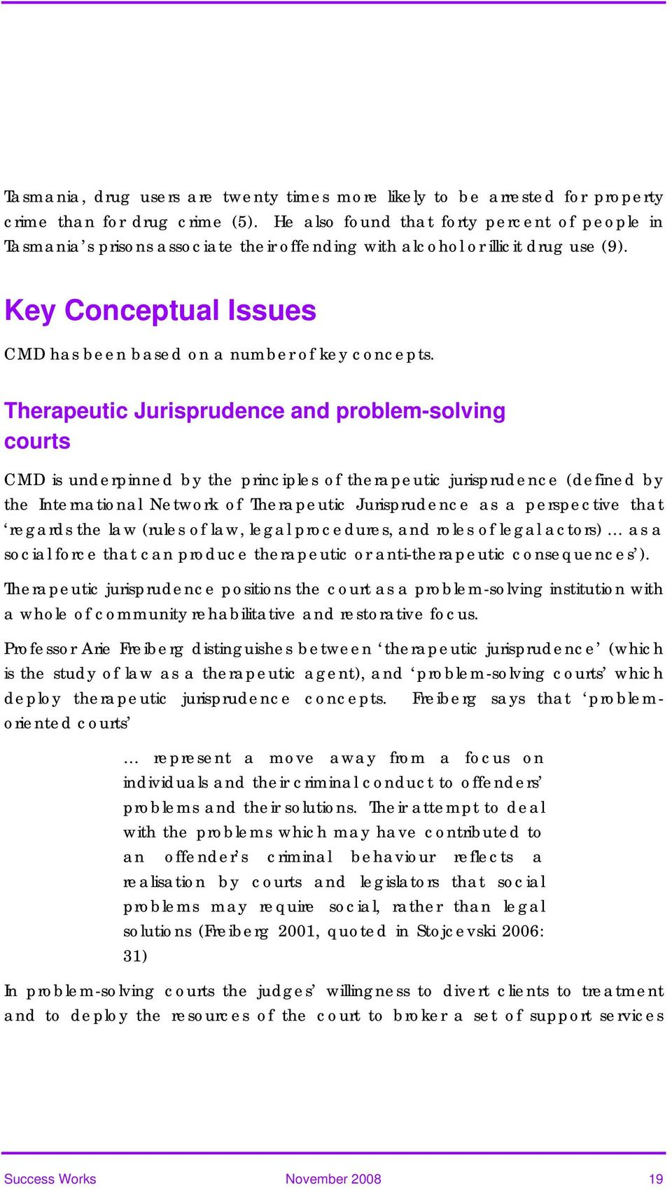 Therapeutic Jurisprudence and problem-solving courts CMD is underpinned by the principles of therapeutic jurisprudence (defined by the International Network of Therapeutic Jurisprudence as a
