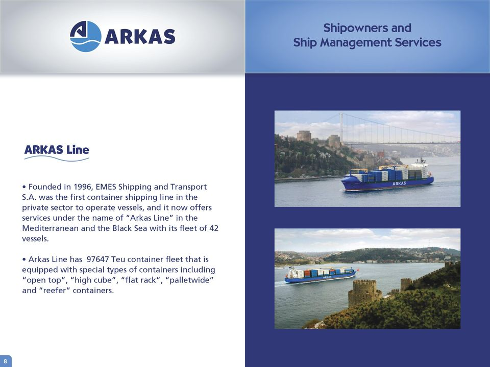 the name of Arkas Line in the Mediterranean and the Black Sea with its fleet of 42 vessels.