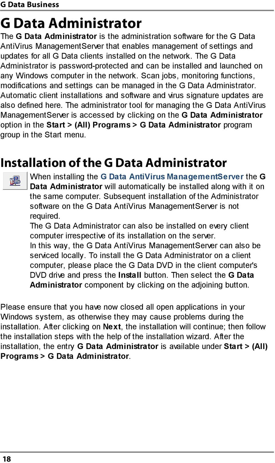 Scan jobs, monitoring functions, modifications and settings can be managed in the G Data Administrator. Automatic client installations and software and virus signature updates are also defined here.
