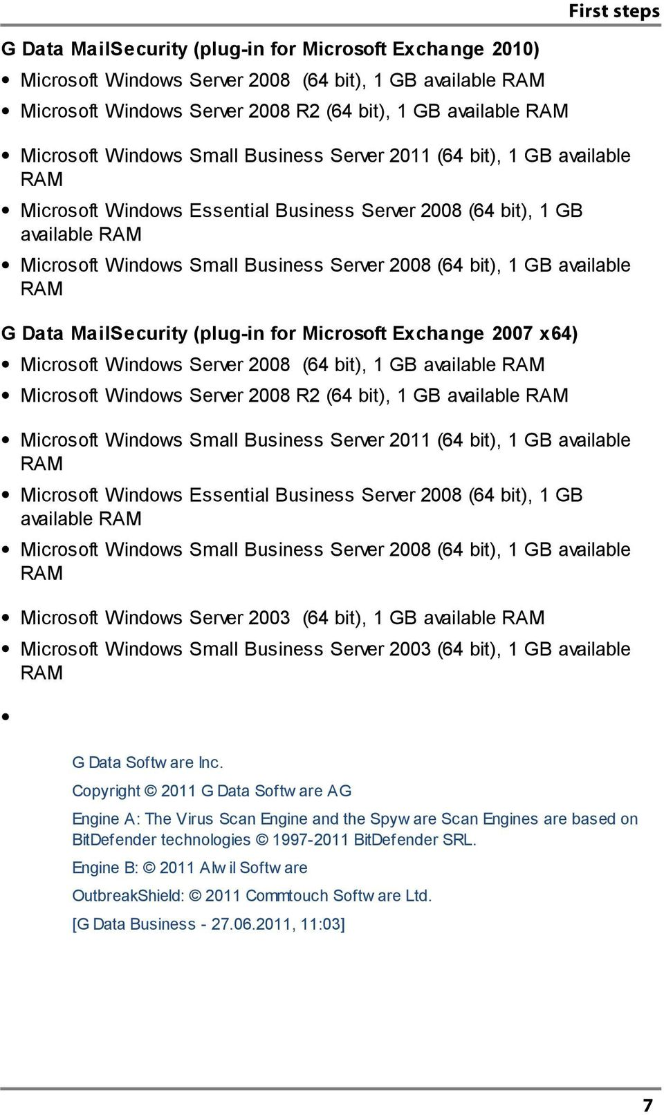 (64 bit), 1 GB available RAM G Data MailSecurity (plug-in for Microsoft Exchange 2007 x64) Microsoft Windows Server 2008 (64 bit), 1 GB available RAM Microsoft Windows Server 2008 R2 (64 bit), 1 GB