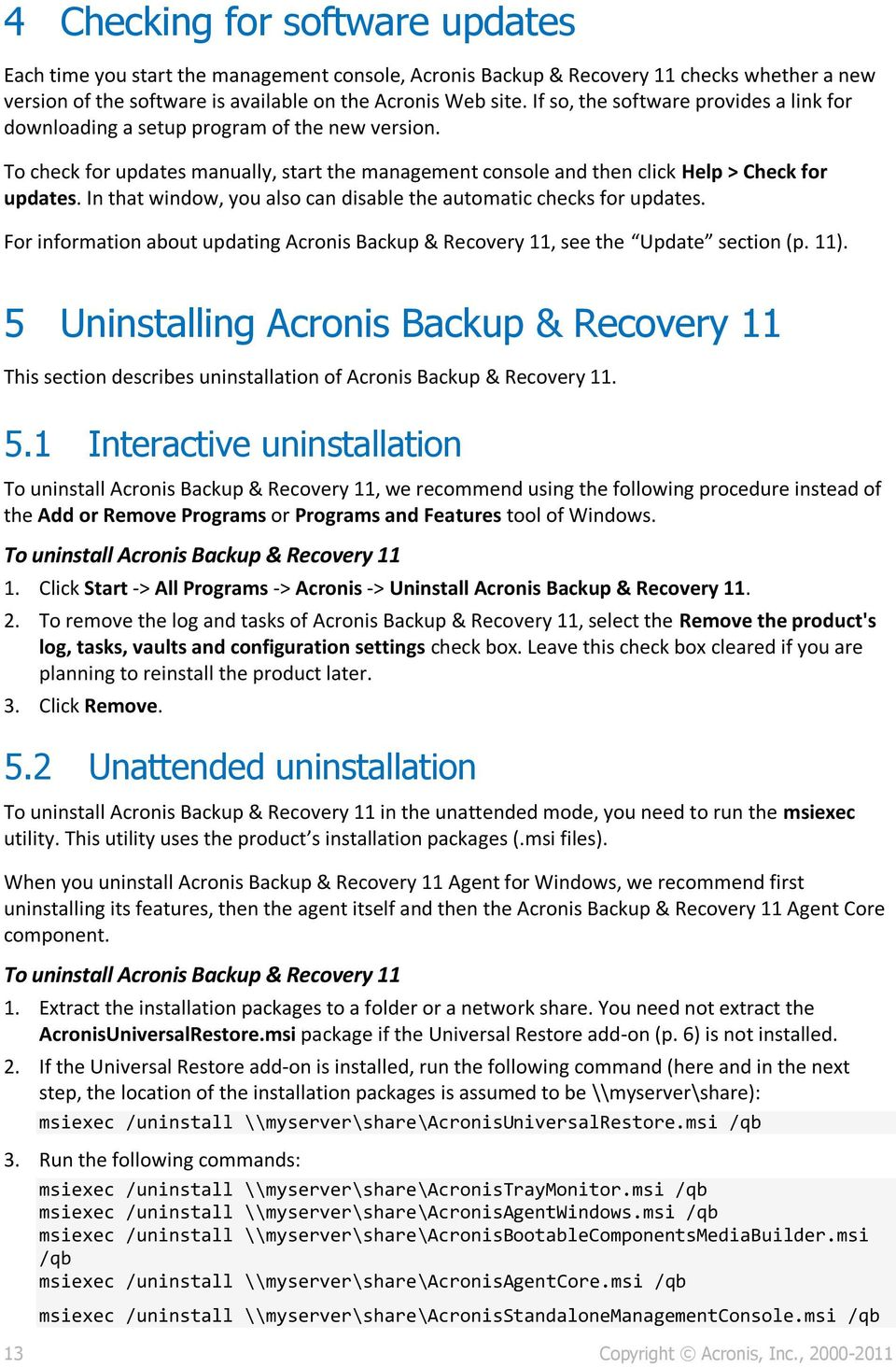 In that window, you also can disable the automatic checks for updates. For information about updating Acronis Backup & Recovery 11, see the Update section (p. 11).