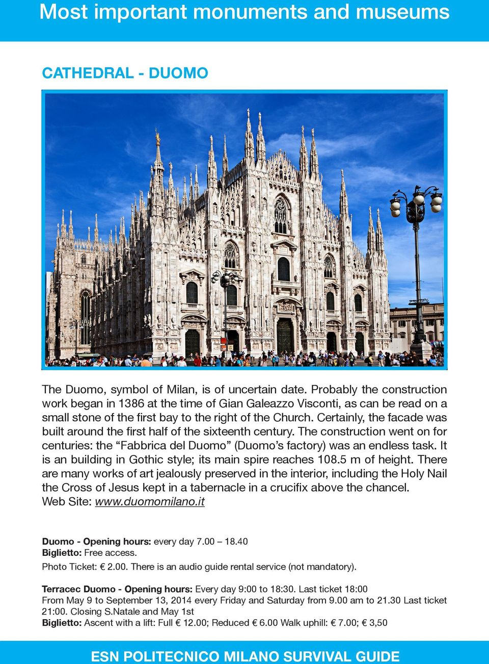 Certainly, the facade was built around the first half of the sixteenth century. The construction went on for centuries: the Fabbrica del Duomo (Duomo s factory) was an endless task.