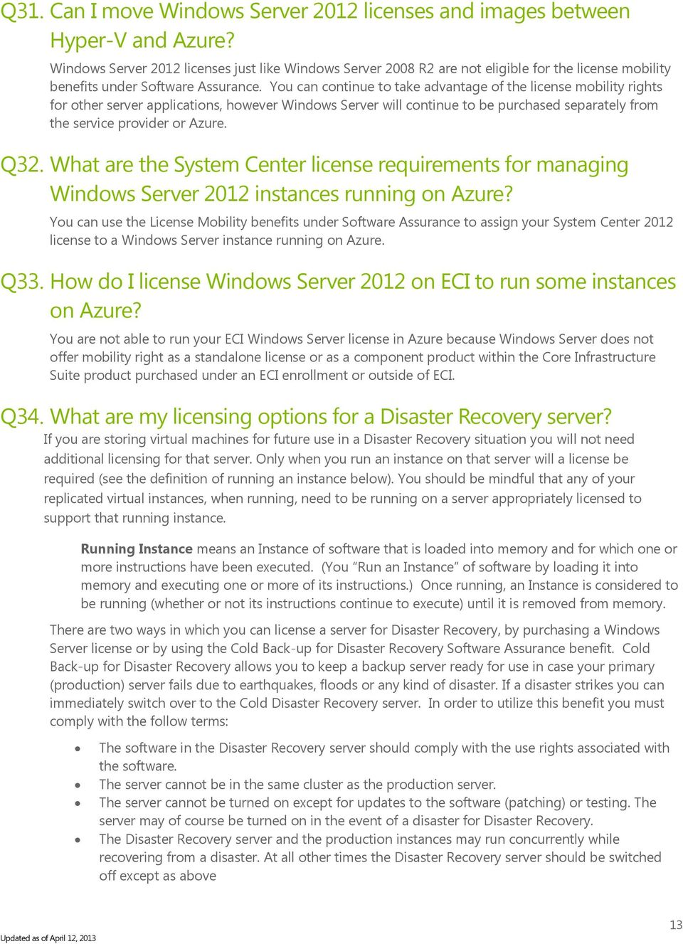 You can continue to take advantage of the license mobility rights for other server applications, however Windows Server will continue to be purchased separately from the service provider or Azure.